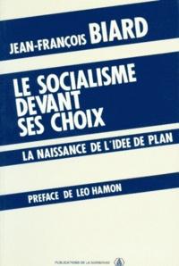 Jean-François Biard - Le Socialisme devant ses choix - La naissance de l'idée de plan.