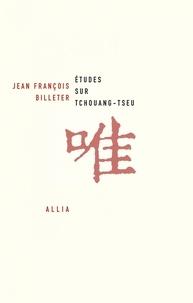 Jean François BILLETER - Etudes sur Tchouang-tseu.