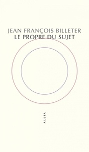 Jean-François Billeter - Le Propre du sujet.