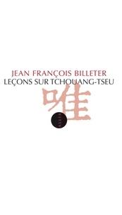 Jean François BILLETER - Leçons sur Tchouang-Tseu.