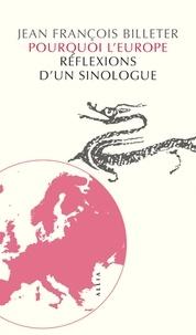 Jean-François Billeter - Pourquoi l'Europe - Réflexions d'un sinologue.