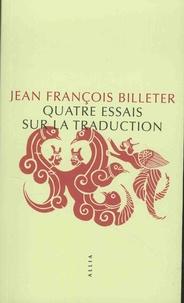 Jean François BILLETER - Quatre essais sur la traduction.