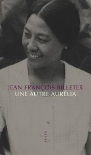 Jean-François Billeter - Une autre Aurélia.