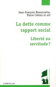 Jean-François Bissonnette et Pierre Crétois - La dette comme rapport social - Liberté ou servitude ?.