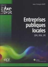 Entreprises publiques locales- SEM, SPLA, SPL - Jean-François Bizet |