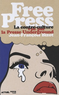Jean-François Bizot - Free Press - La contre-culture vue par la Presse Underground.