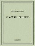Jean-François Bladé - 10 contes de loups.