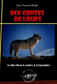 Jean-François Bladé - 10 Contes de Loups - édition intégrale.