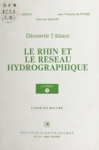 Jean-François Blattner et Alphonse Mahler - Le Rhin et le réseau hydrographique - Livre du maître.