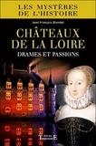 Jean-François Blondel - Châteaux de la Loire - Drames et passions.