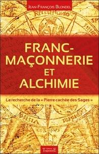"""Jean-François Blondel - Franc-maçonnerie et alchimie - La recherche de la """"Pierre cachée des Sages""""."""