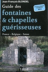 Jean-François Blondel - Guide des fontaines et chapelles guérisseuses - France - Belgique - Suisse.