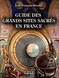 Jean-François Blondel - Guide des grands sites sacrés en France.