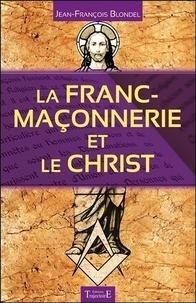 Jean-François Blondel - La Franc-maçonnerie et le Christ.