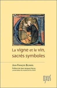 Jean-François Blondel - La vigne et le vin, sacrés symboles.