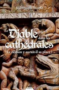 Jean-François Blondel - Le Diable dans les cathédrales - Le démon y aurait-il sa place ?.