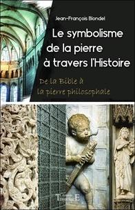 Jean-François Blondel - Le symbolisme de la pierre à travers l'histoire : de la Bible à la pierre philosophale.