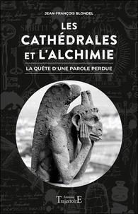 Jean-François Blondel - Les cathédrales et l'alchimie - La quête d'une parole perdue.