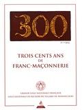 Jean-François Blondel et Gérard Charlassier - Trois cents ans de franc-maçonnerie.