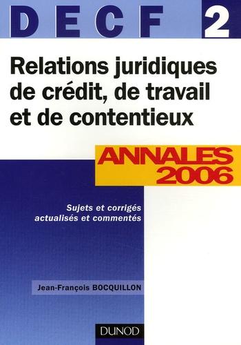 Jean-François Bocquillon - Relations juridiques de crédit, de travail et de contentieux DECF 2 - Annales 2006, corrigés commentés.