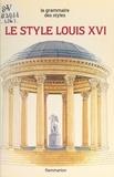 Jean-François Boisset et Claudine Caruette - Le style Louis XVI.