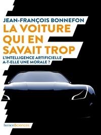 Jean-François Bonnefon - La voiture qui en savait trop - L'intelligence artificielle a-t-elle une morale ?.