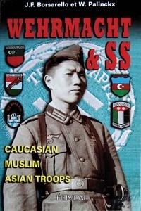 Jean-François Borsarello et W Palinckx - Wehrmacht & SS - Caucasian-Muslim-Asian Troops.