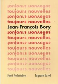 Jean-François Bory - Toujours nouvelles.