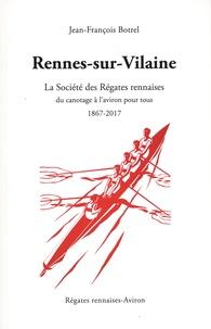 Jean-François Botrel - Rennes-sur-Vilaine - La Société des Régates rennaises, du canotage à l'aviron pour tous (1867-2017).