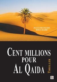 Jean-François Bouchard - Cent millions pour Al Qaida.