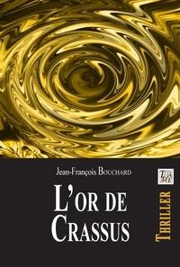 Jean-François Bouchard - L'or de Crassus.