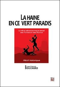 Jean-François Bouchard - La haine en ce vert paradis.