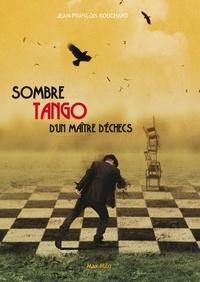 Jean-François Bouchard - Sombre tango d'un maitre d'échecs.