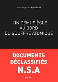 Jean-François Bouchard - Un demi-siècle au bord du gouffre atomique.