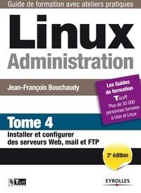 Jean-François Bouchaudy - Linux administration - tome 4 - installer et configurer des serveurs web, mail et ftp.