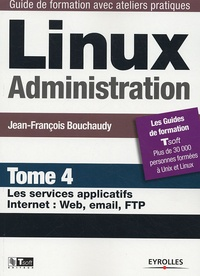 Linux Administration - Tome 4, Les services applicatifs Internet : Web, email, FTP.pdf