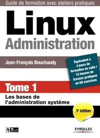 Jean-François Bouchaudy - Linux Administration - Tome 1, Les bases de l'administration système.