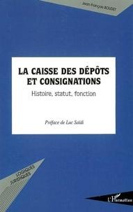 Jean-François Boudet - La caisse des dépôts et consignations : histoire, statut, fonction.