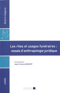 Jean-François Boudet - Les rites et usages funéraires : essais d'anthropologie juridique.