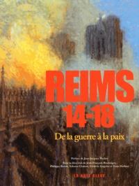 Jean-François Boulanger et Philippe Buton - Reims 14-18 - De la guerre à la paix.