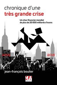 Jean-François Boulier - Chroniques d'une très grande crise - Un choc financier mondial de plus de 20 000 milliards d'euros.