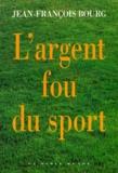 Jean-François Bourg - L'argent fou du sport.