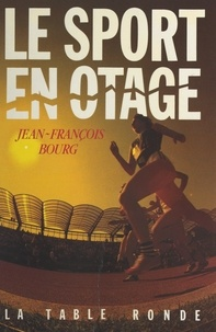 Jean-François Bourg - Le sport en otage.