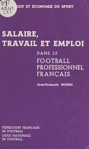 Jean-François Bourg et  Fédération française de footba - Salaire, travail et emploi dans le football professionnel français.