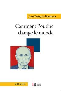 Jean-François Bouthors - Comment Poutine change le monde.