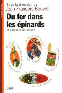 Jean-François Bouvet - Du fer dans les épinards - Et autres idées reçues.