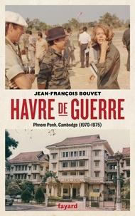 Jean-François Bouvet - Havre de guerre - Phnom Penh, Cambodge (1970-1975).