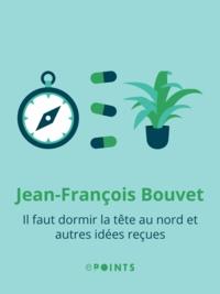 Jean-François Bouvet - Il faut dormir la tête au nord et autres idées reçues.