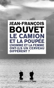 Jean-François Bouvet - Le camion et la poupée - L'homme et la femme ont-ils un cerveau différent ?.