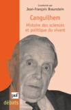 Jean-François Braunstein - Canguilhem - Histoire des sciences et politique du vivant.